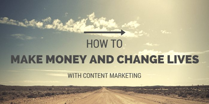 How to make money and change lives with content marketing