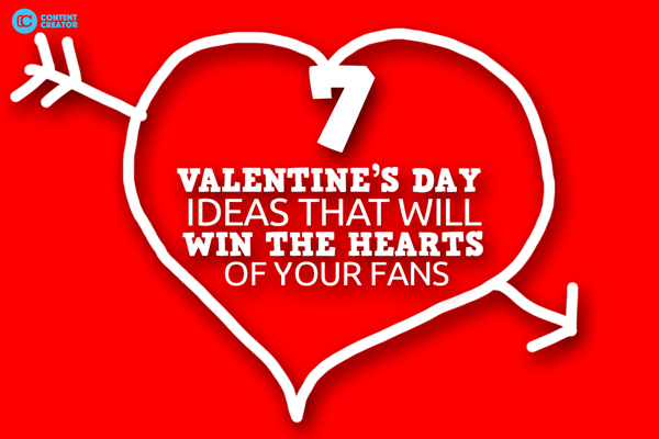 7 Valentine's Day Ideas That Will Win The Hearts Of Your Fans