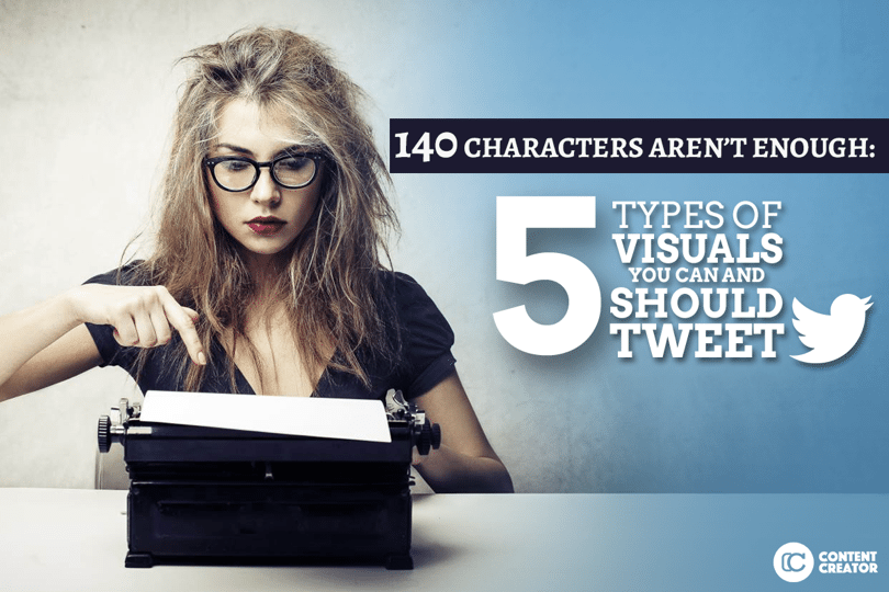 140 Characters Aren't Enough: 5 Types of Visual Content You Can and Should Tweet